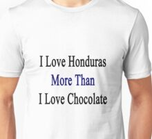 I Love Honduras More Than I Love Chocolate  Unisex T-Shirt