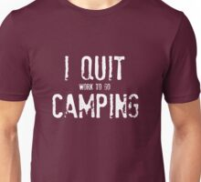 I Quit Camping Unisex T-Shirt