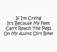 If Im Crying Its Because My Feet Cant Reach The Pegs On My Aunts Dirt Bike Kids Clothes