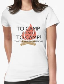 To Camp or Not To Camp Womens Fitted T-Shirt