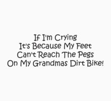 If Im Crying Its Because My Feet Cant Reach The Pegs On My Grandmas Dirt Bike Kids Clothes