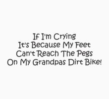 If Im Crying Its Because My Feet Cant Reach The Pegs On My Grandpas Dirt Bike Kids Clothes