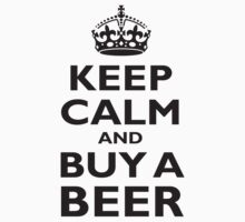 KEEP CALM AND BUY A BEER! Black on white by TOM HILL - Designer