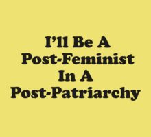 I'll Be A Post-Feminist In A Post-Patriarchy