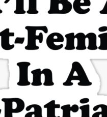 I'll Be A Post-Feminist In A Post-Patriarchy Sticker