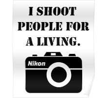 I shoot people for a living - nikon Poster