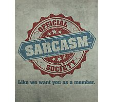Official Sarcasm Society Recruitment Humor Poster Photographic Print