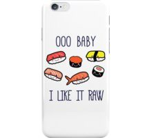 OOO BABY I LIKE IT RAW! iPhone Case/Skin