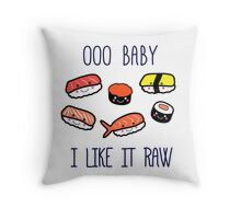OOO BABY I LIKE IT RAW! Throw Pillow