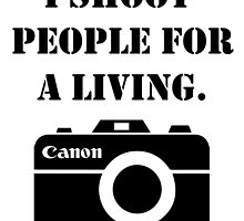 I shoot people for a living -canon by inphocus