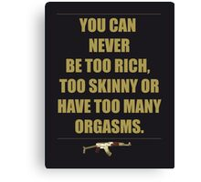 Never too Rich Canvas Print