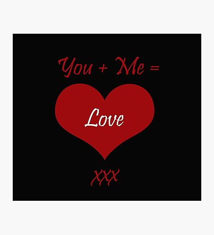 You Plus Me is Love Photographic Print