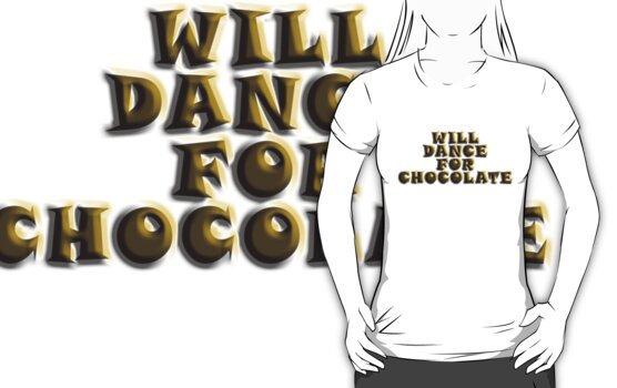 Will Dance For Chocolate by Tania  Donald