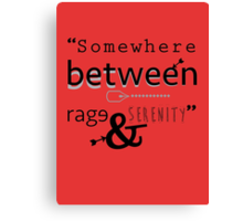 """Somewhere between rage and serenity."" - cherik Canvas Print"