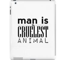 Man is the Cruelest Animal iPad Case/Skin