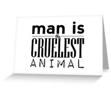 Man is the Cruelest Animal Greeting Card