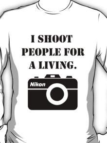 I shoot people for a living - nikon T-Shirt