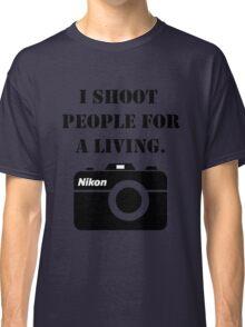 I shoot people for a living - nikon Classic T-Shirt