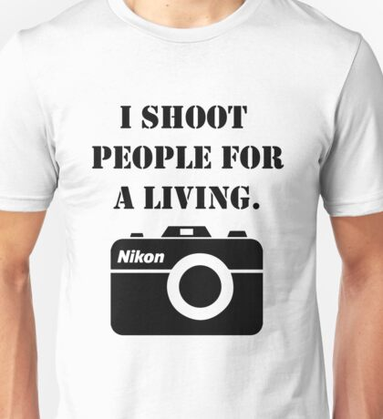 I shoot people for a living - nikon Unisex T-Shirt