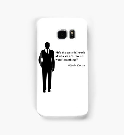 """We all want something."" -Gavin Doran Samsung Galaxy Case/Skin"