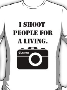 I shoot people for a living -canon T-Shirt