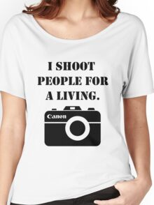 I shoot people for a living -canon Women's Relaxed Fit T-Shirt