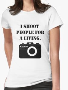 I shoot people for a living -canon Womens Fitted T-Shirt