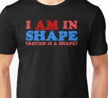 I am in Shape Unisex T-Shirt