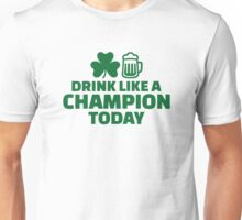 Drink like a champion today St. Patrick's Unisex T-Shirt