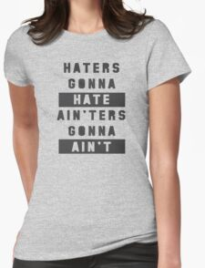 Haters Gonna Hate Ain'ters Gonna Ain't Shirt Womens Fitted T-Shirt