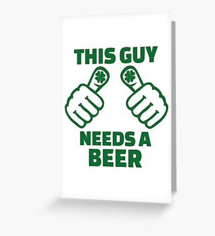 This guy needs a beer Greeting Card