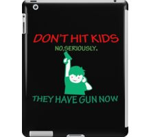 DONT HIT KIDS THEY HAVE GUNS NOW Funny Geek Nerd iPad Case/Skin