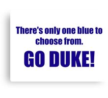 There's only one blue to choose from. GO DUKE! Canvas Print