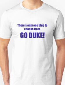 There's only one blue to choose from. GO DUKE! T-Shirt