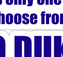 There's only one blue to choose from. GO DUKE! Sticker