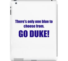 There's only one blue to choose from. GO DUKE! iPad Case/Skin