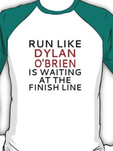 Run Like Dylan O'Brien Is Waiting At The Finish Line T-Shirt