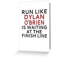 Run Like Dylan O'Brien Is Waiting At The Finish Line Greeting Card