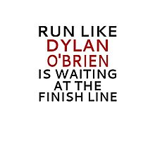 Run Like Dylan O'Brien Is Waiting At The Finish Line Photographic Print