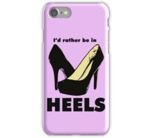 I'd Rather Be In Heels iPhone Case/Skin