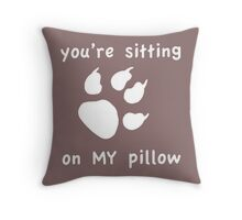 You're Sitting on My Pillow Throw Pillow Throw Pillow