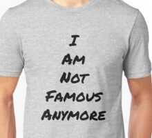 I Am Not Famous Anymore Unisex T-Shirt