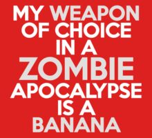 My weapon of choice in a Zombie Apocalypse is a banana Kids Clothes