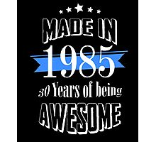 Made in 1985... 30 Years of being Awesome Photographic Print