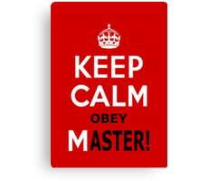 Keep Calm Obey Master Canvas Print
