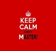 Keep Calm Obey Master by InterestingImag