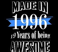 Made in 1996... 19 Years of being Awesome by fancytees