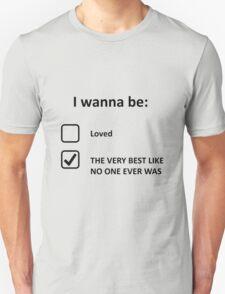 I Wanna Be... Unisex T-Shirt
