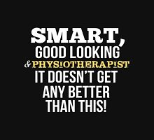 Smart Good Looking Physiotherapist T-shirt T-Shirt