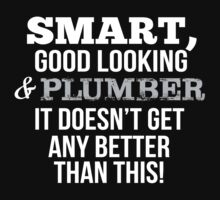 Smart Good Looking Plumber T-shirt by musthavetshirts